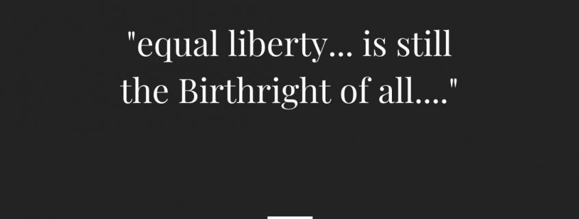 """equal liberty...is still the Birthright of all"" - Benjamin Franklin, 1790"