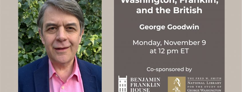 George Goodwin and 'Washington, Franklin and the British' talk graphic