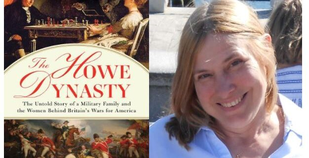 Book cover of the The Howe Dynasty: The Untold Story of a Military Family and the Women Behind Britain's Wars for America, beside headshot photo of author Julie Flavell